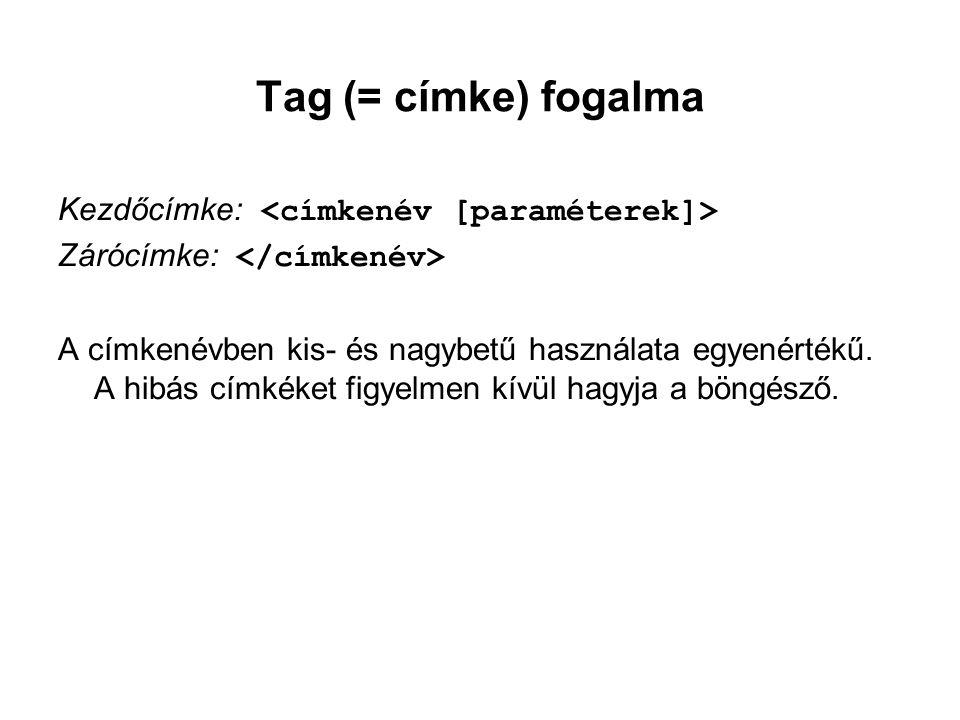 Tag (= címke) fogalma Kezdőcímke: <címkenév [paraméterek]>